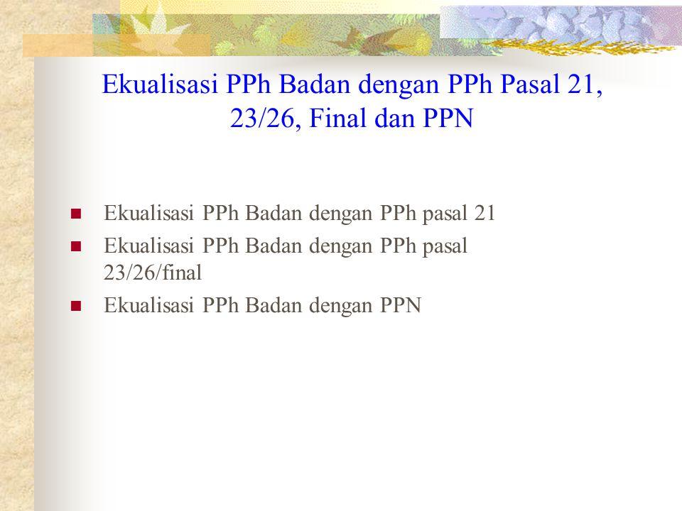 Ekualisasi PPh Badan dengan PPh Pasal 21, 23/26, Final dan PPN