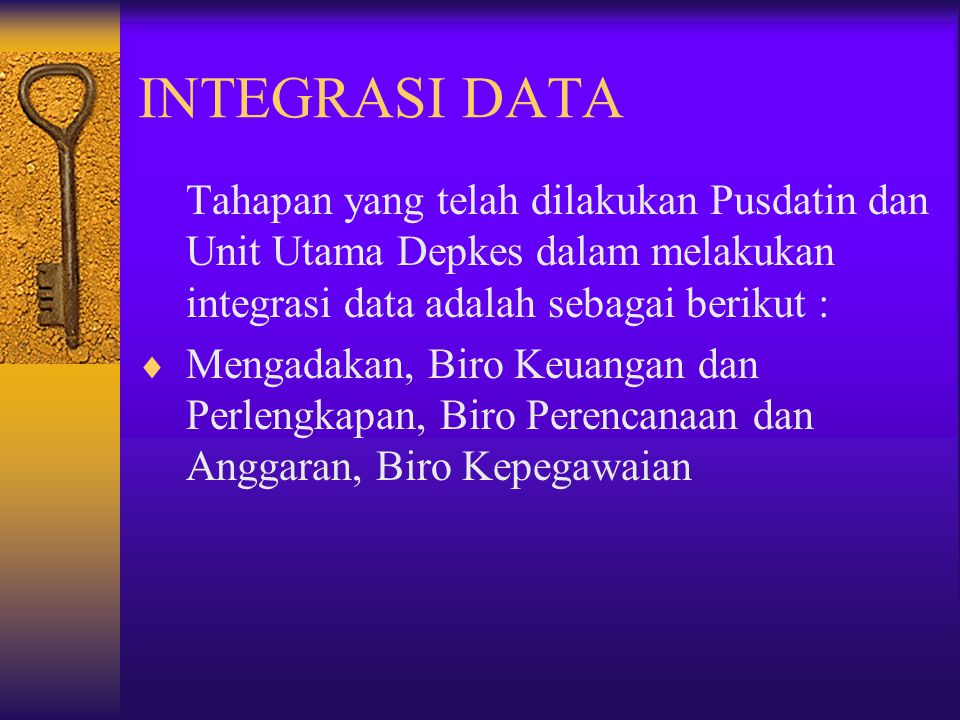 INTEGRASI DATA Tahapan yang telah dilakukan Pusdatin dan Unit Utama Depkes dalam melakukan integrasi data adalah sebagai berikut :