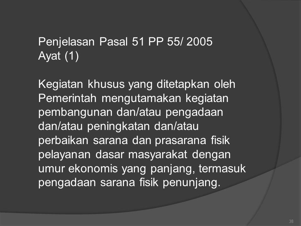 Penjelasan Pasal 51 PP 55/ 2005 Ayat (1) Kegiatan khusus yang ditetapkan oleh Pemerintah mengutamakan kegiatan.