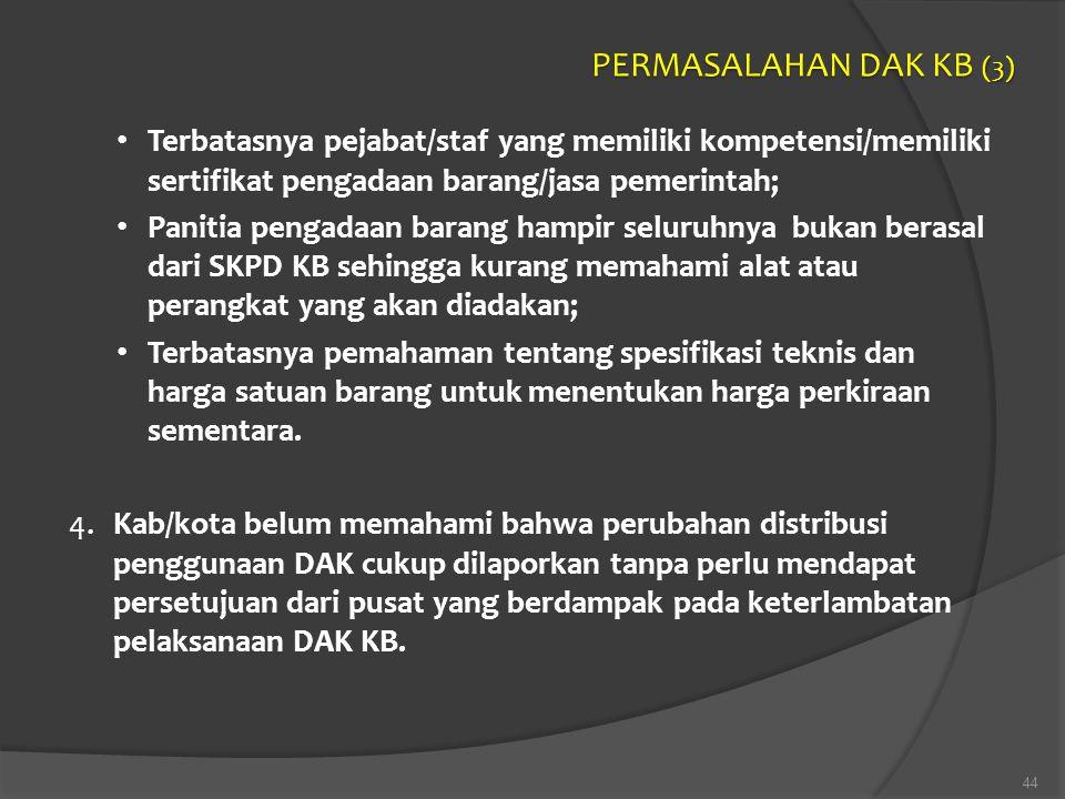 PERMASALAHAN DAK KB (3) Terbatasnya pejabat/staf yang memiliki kompetensi/memiliki sertifikat pengadaan barang/jasa pemerintah;