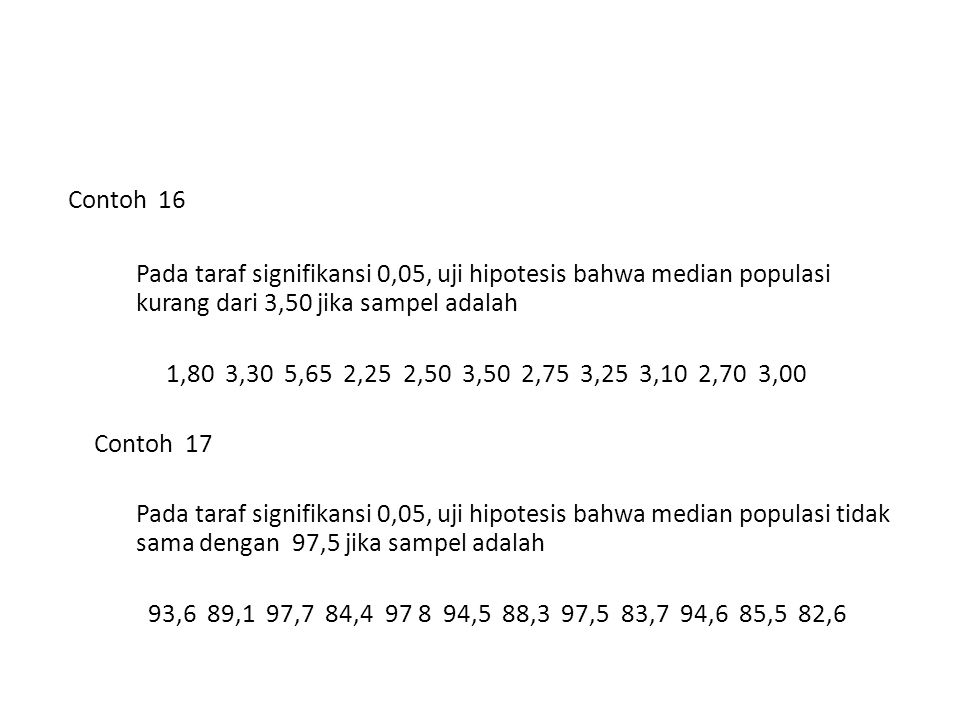 Contoh 16 Pada taraf signifikansi 0,05, uji hipotesis bahwa median populasi kurang dari 3,50 jika sampel adalah.