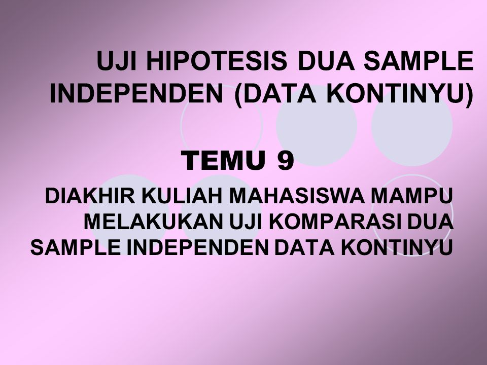 UJI HIPOTESIS DUA SAMPLE INDEPENDEN (DATA KONTINYU)