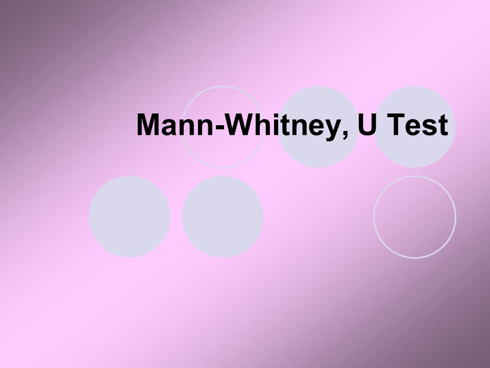 Mann-Whitney, U Test