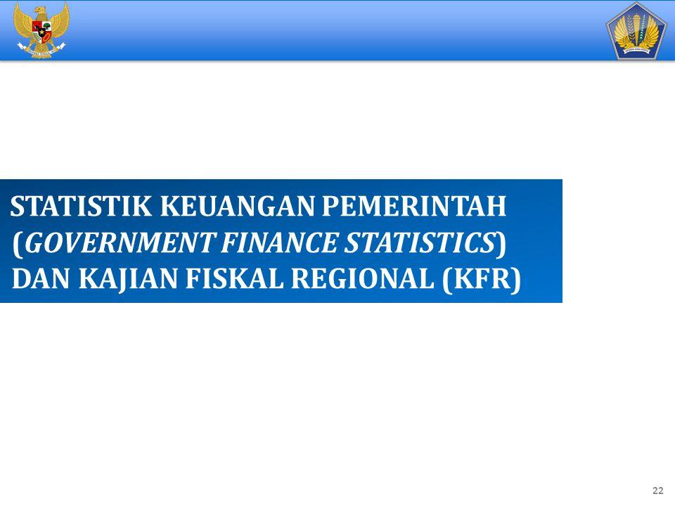 STATISTIK KEUANGAN PEMERINTAH (GOVERNMENT FINANCE STATISTICS) DAN KAJIAN FISKAL REGIONAL (KFR)