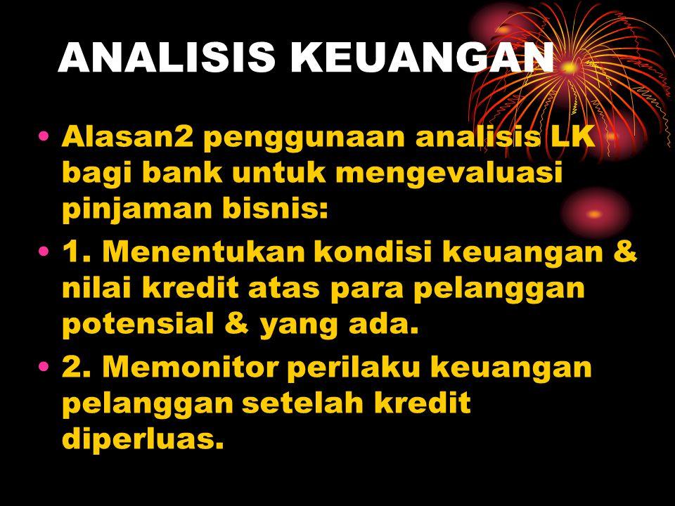 ANALISIS KEUANGAN Alasan2 penggunaan analisis LK bagi bank untuk mengevaluasi pinjaman bisnis: