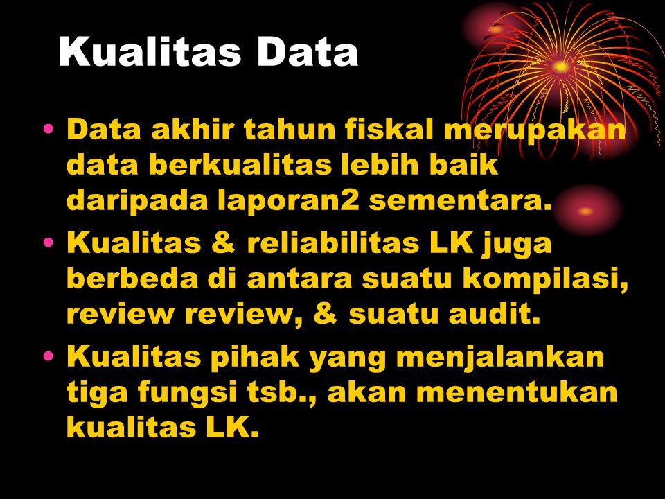 Kualitas Data Data akhir tahun fiskal merupakan data berkualitas lebih baik daripada laporan2 sementara.