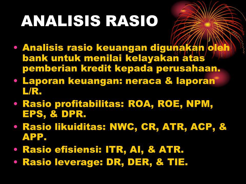 ANALISIS RASIO Analisis rasio keuangan digunakan oleh bank untuk menilai kelayakan atas pemberian kredit kepada perusahaan.