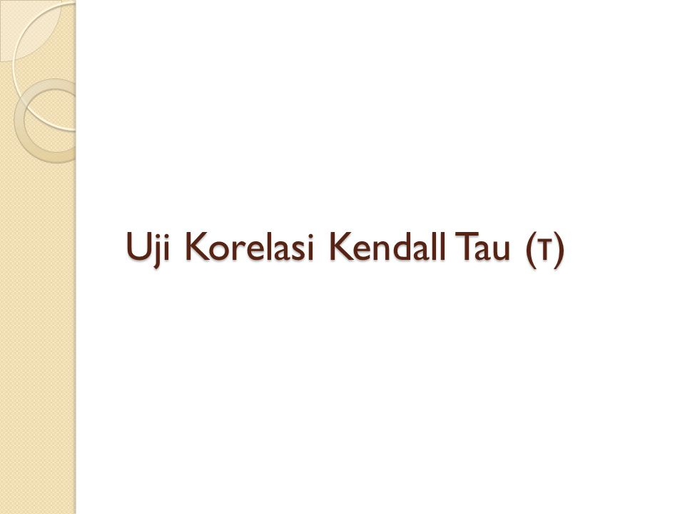 Uji Korelasi Kendall Tau (τ)