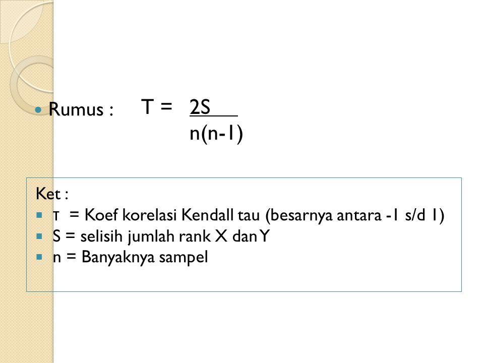 T = 2S n(n-1) Rumus : Ket : τ = Koef korelasi Kendall tau (besarnya antara -1 s/d 1) S = selisih jumlah rank X dan Y.