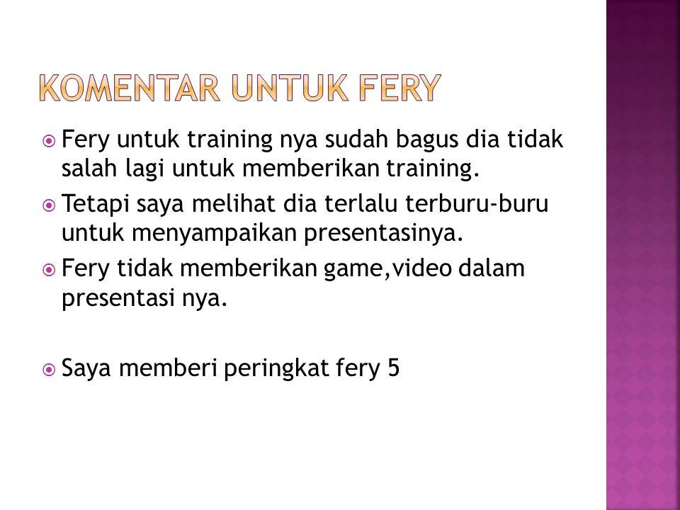 Komentar untuk fery Fery untuk training nya sudah bagus dia tidak salah lagi untuk memberikan training.