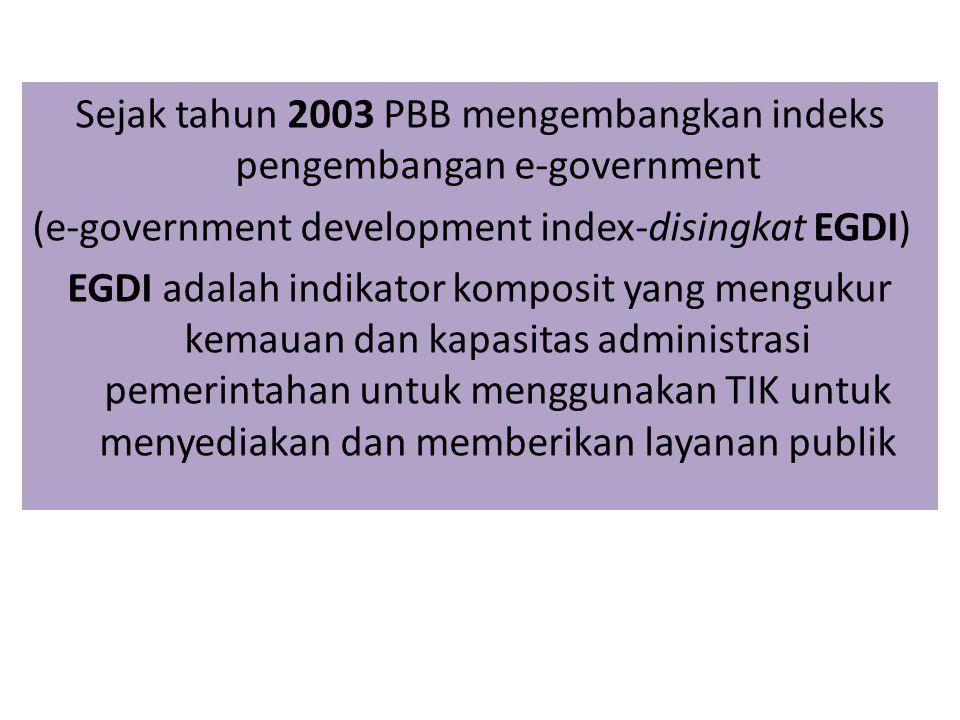 Sejak tahun 2003 PBB mengembangkan indeks pengembangan e-government (e-government development index-disingkat EGDI) EGDI adalah indikator komposit yang mengukur kemauan dan kapasitas administrasi pemerintahan untuk menggunakan TIK untuk menyediakan dan memberikan layanan publik