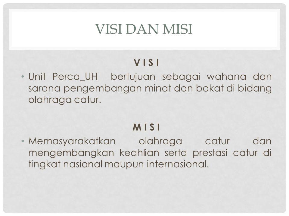 VISI DAN MISI V I S I. Unit Perca_UH bertujuan sebagai wahana dan sarana pengembangan minat dan bakat di bidang olahraga catur.