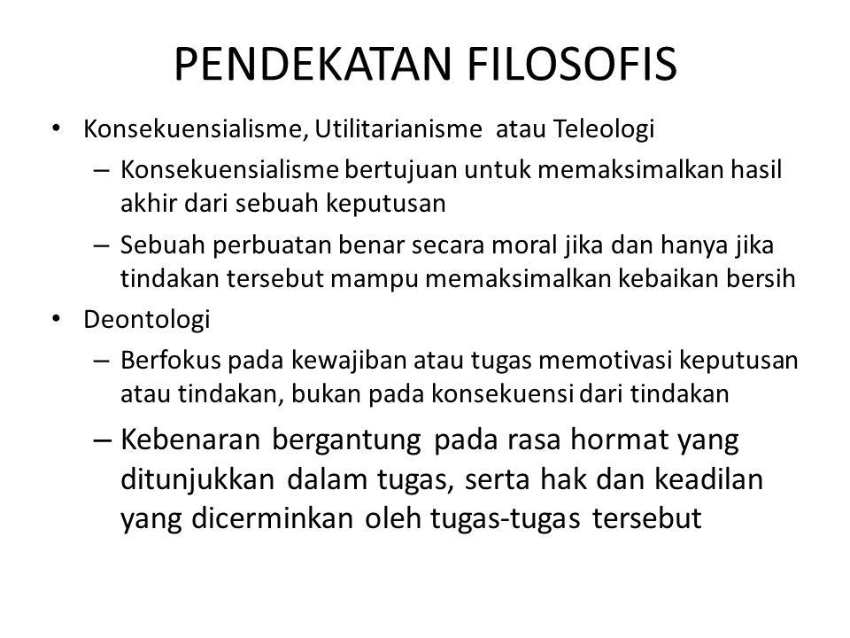 PENDEKATAN FILOSOFIS Konsekuensialisme, Utilitarianisme atau Teleologi.