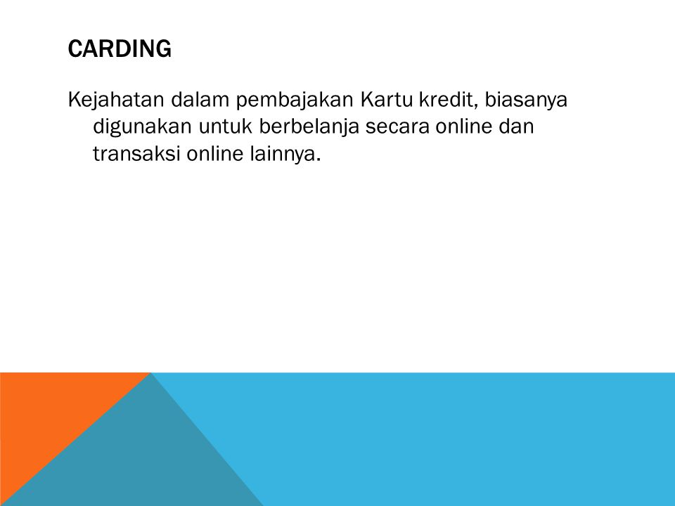 Carding Kejahatan dalam pembajakan Kartu kredit, biasanya digunakan untuk berbelanja secara online dan transaksi online lainnya.