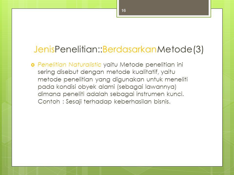 JenisPenelitian::BerdasarkanMetode(3)