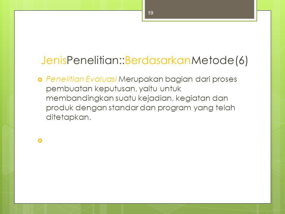 JenisPenelitian::BerdasarkanMetode(6)