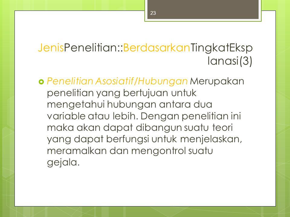 JenisPenelitian::BerdasarkanTingkatEksplanasi(3)