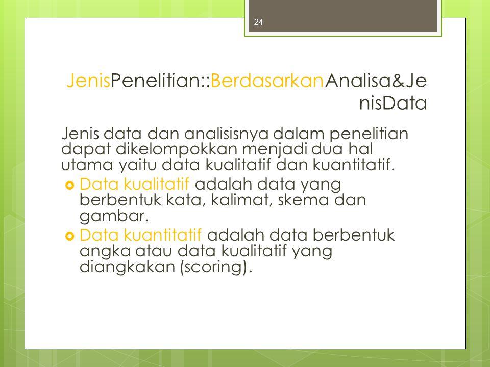 JenisPenelitian::BerdasarkanAnalisa&JenisData