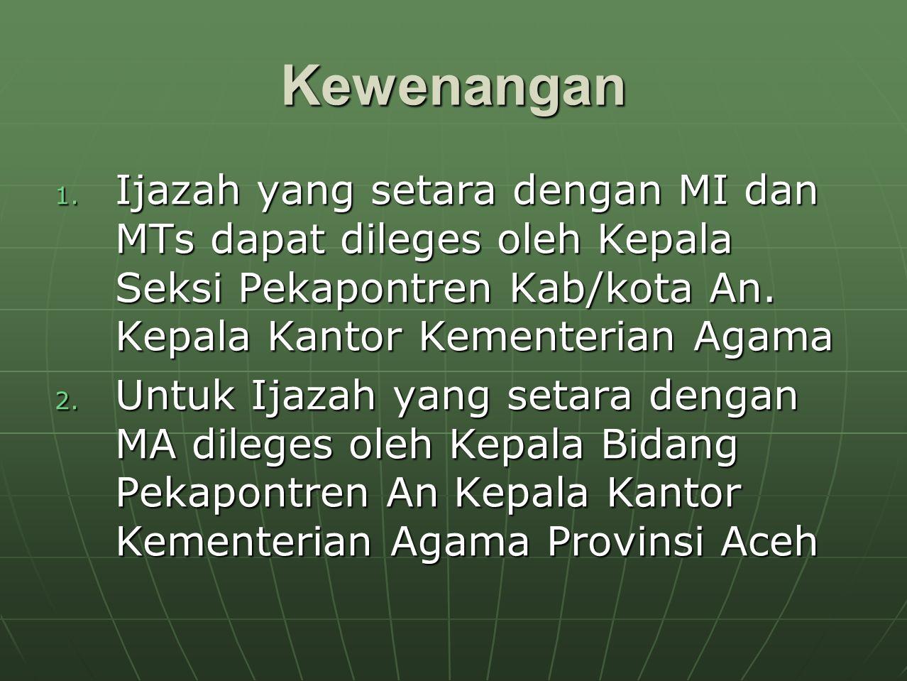 Kewenangan Ijazah yang setara dengan MI dan MTs dapat dileges oleh Kepala Seksi Pekapontren Kab/kota An. Kepala Kantor Kementerian Agama.