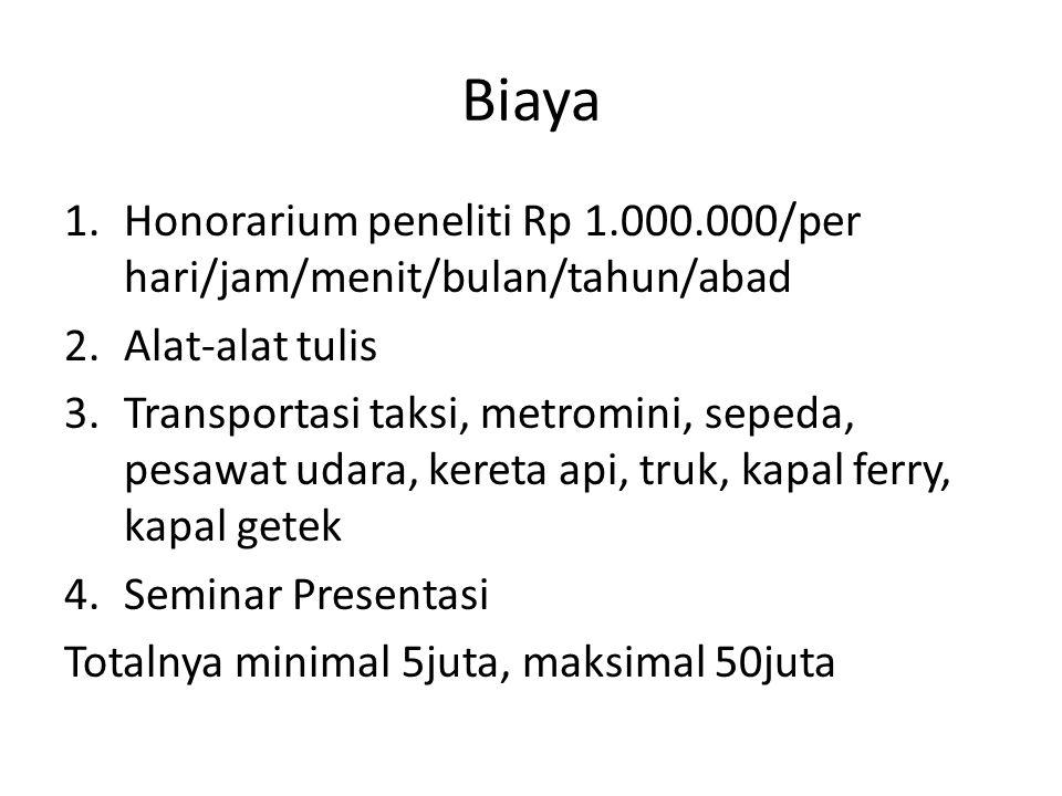 Biaya Honorarium peneliti Rp 1.000.000/per hari/jam/menit/bulan/tahun/abad. Alat-alat tulis.