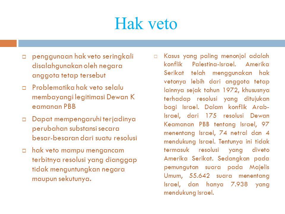 Hak veto penggunaan hak veto seringkali disalahgunakan oleh negara anggota tetap tersebut.