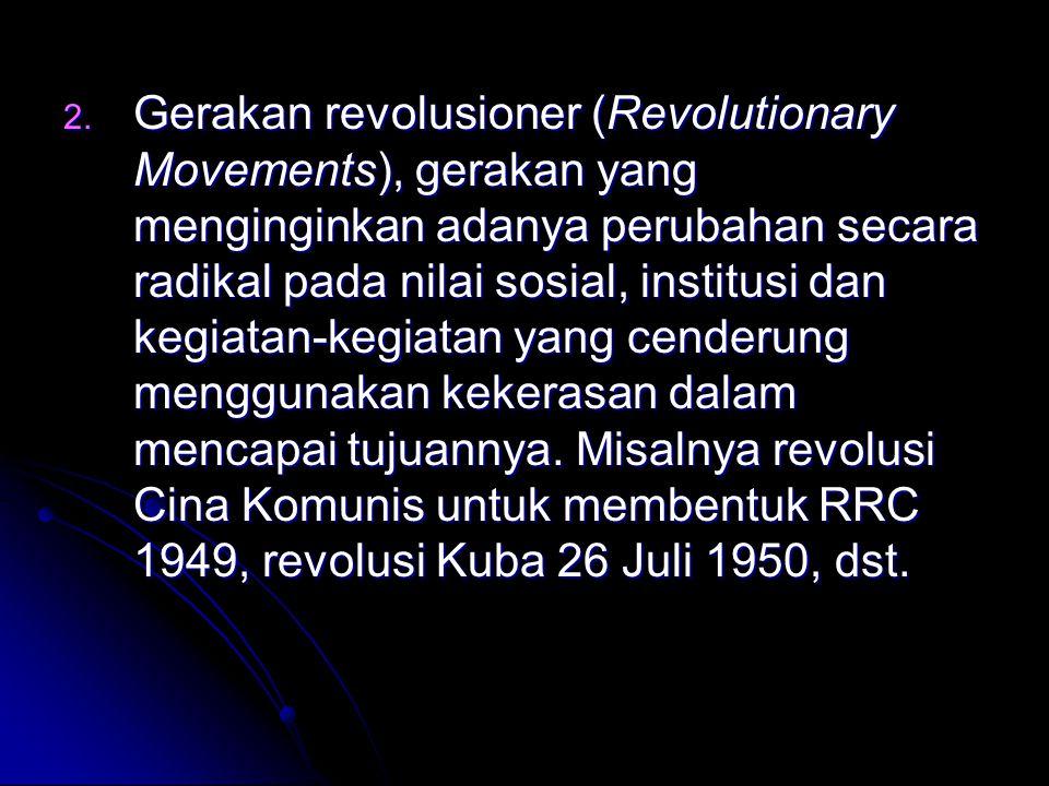 Gerakan revolusioner (Revolutionary Movements), gerakan yang menginginkan adanya perubahan secara radikal pada nilai sosial, institusi dan kegiatan-kegiatan yang cenderung menggunakan kekerasan dalam mencapai tujuannya.