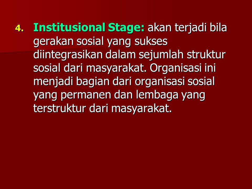 Institusional Stage: akan terjadi bila gerakan sosial yang sukses diintegrasikan dalam sejumlah struktur sosial dari masyarakat.