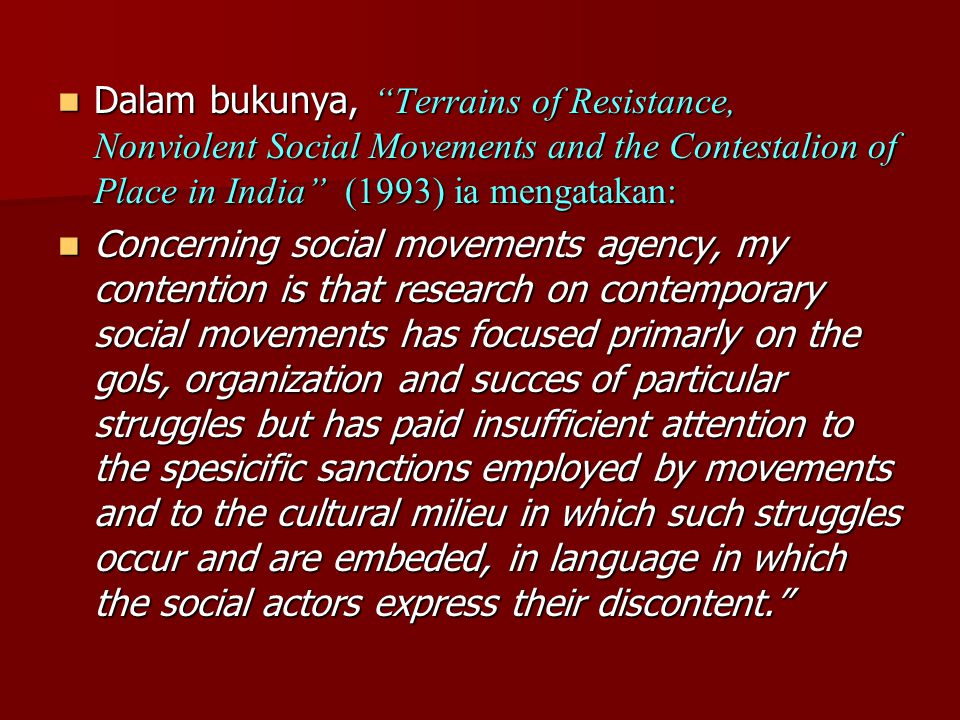 Dalam bukunya, Terrains of Resistance, Nonviolent Social Movements and the Contestalion of Place in India (1993) ia mengatakan: