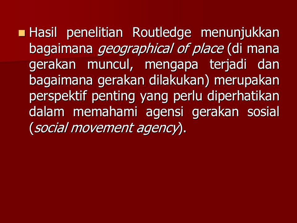 Hasil penelitian Routledge menunjukkan bagaimana geographical of place (di mana gerakan muncul, mengapa terjadi dan bagaimana gerakan dilakukan) merupakan perspektif penting yang perlu diperhatikan dalam memahami agensi gerakan sosial (social movement agency).