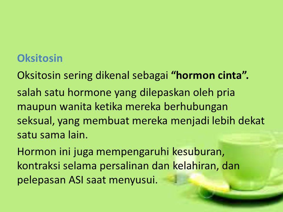 Oksitosin Oksitosin sering dikenal sebagai hormon cinta