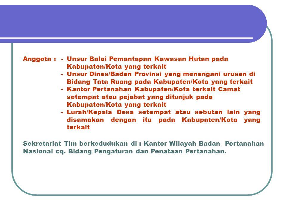 Anggota : Unsur Balai Pemantapan Kawasan Hutan pada Kabupaten/Kota yang terkait.