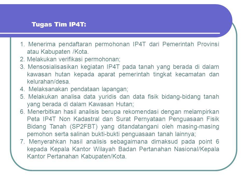 Tugas Tim IP4T: 1. Menerima pendaftaran permohonan IP4T dari Pemerintah Provinsi atau Kabupaten /Kota.