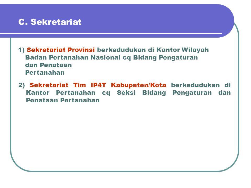 C. Sekretariat 1) Sekretariat Provinsi berkedudukan di Kantor Wilayah Badan Pertanahan Nasional cq Bidang Pengaturan dan Penataan.