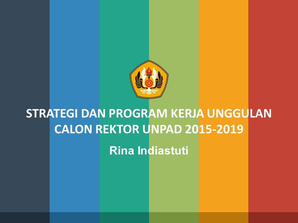 STRATEGI DAN PROGRAM KERJA UNGGULAN CALON REKTOR UNPAD 2015-2019