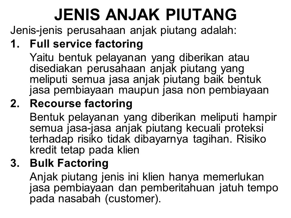 JENIS ANJAK PIUTANG Jenis-jenis perusahaan anjak piutang adalah: