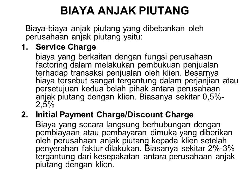 BIAYA ANJAK PIUTANG Biaya-biaya anjak piutang yang dibebankan oleh perusahaan anjak piutang yaitu: Service Charge.
