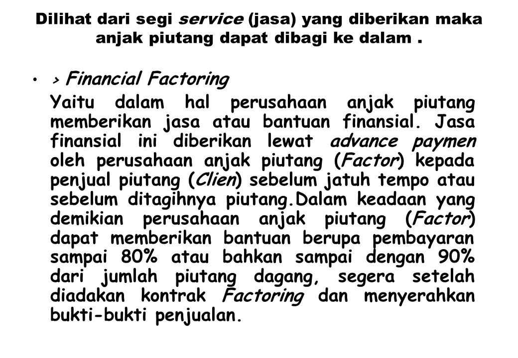 Dilihat dari segi service (jasa) yang diberikan maka anjak piutang dapat dibagi ke dalam .