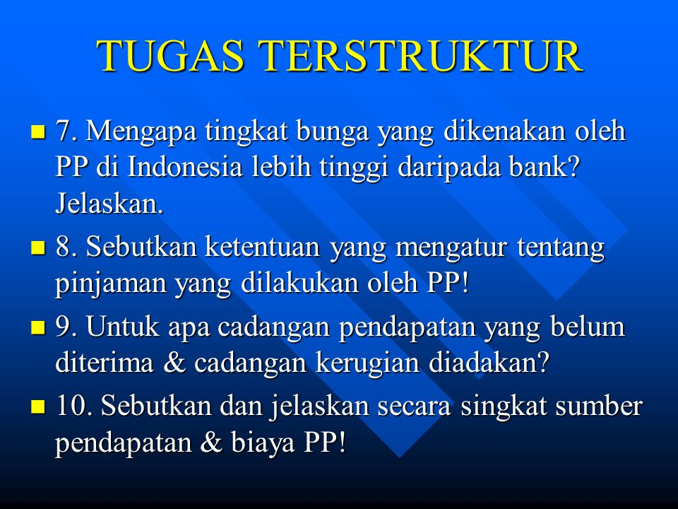 TUGAS TERSTRUKTUR 7. Mengapa tingkat bunga yang dikenakan oleh PP di Indonesia lebih tinggi daripada bank Jelaskan.