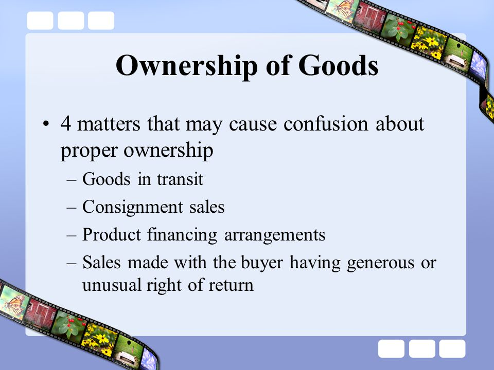 Ownership of Goods 4 matters that may cause confusion about proper ownership. Goods in transit. Consignment sales.