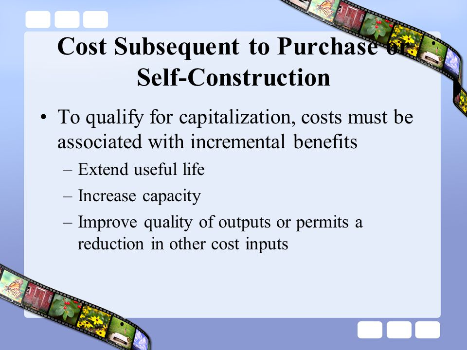 Cost Subsequent to Purchase or Self-Construction