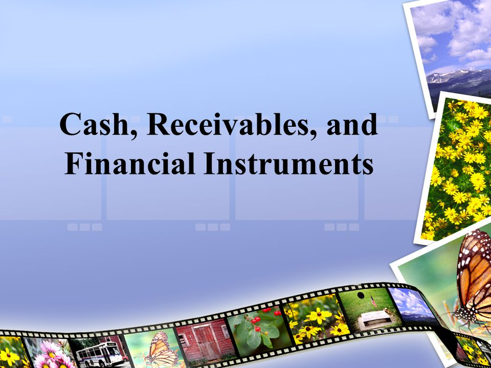 Cash, Receivables, and Financial Instruments