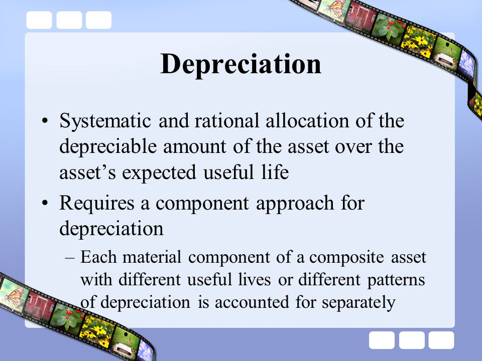 Depreciation Systematic and rational allocation of the depreciable amount of the asset over the asset's expected useful life.
