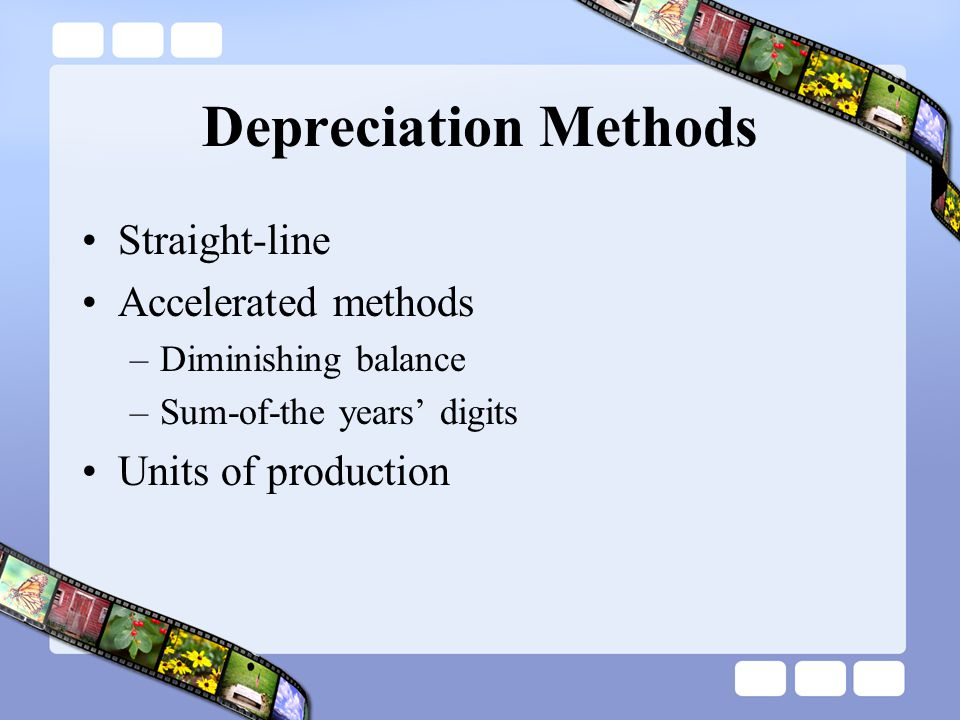 Depreciation Methods Straight-line Accelerated methods