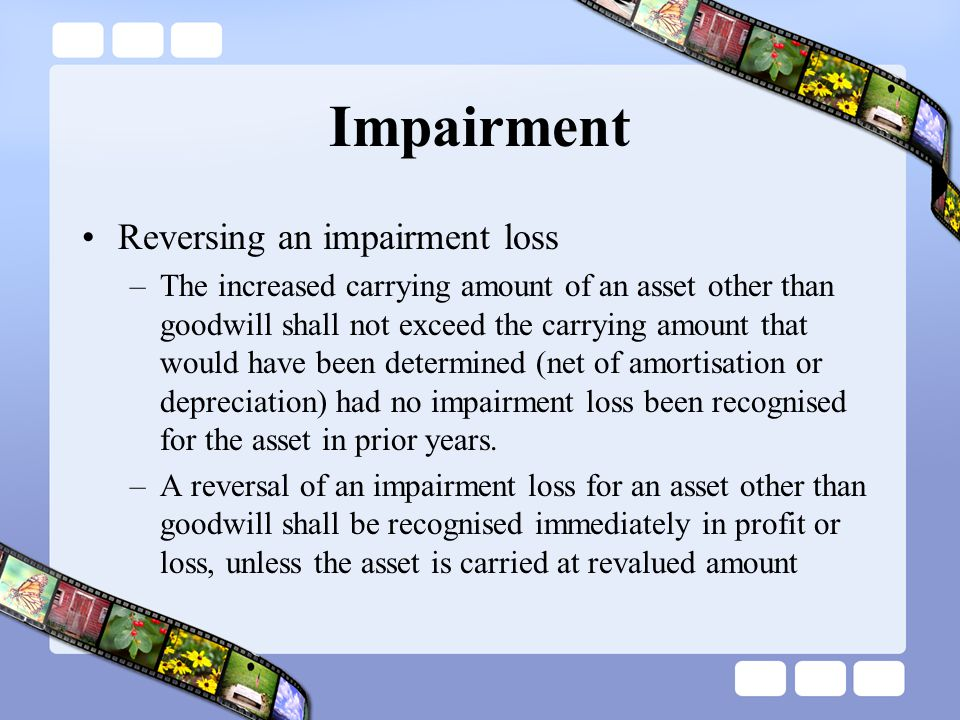 Impairment Reversing an impairment loss