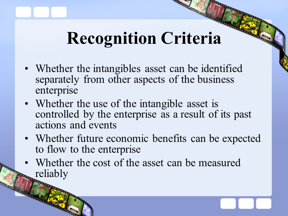 Recognition Criteria Whether the intangibles asset can be identified separately from other aspects of the business enterprise.