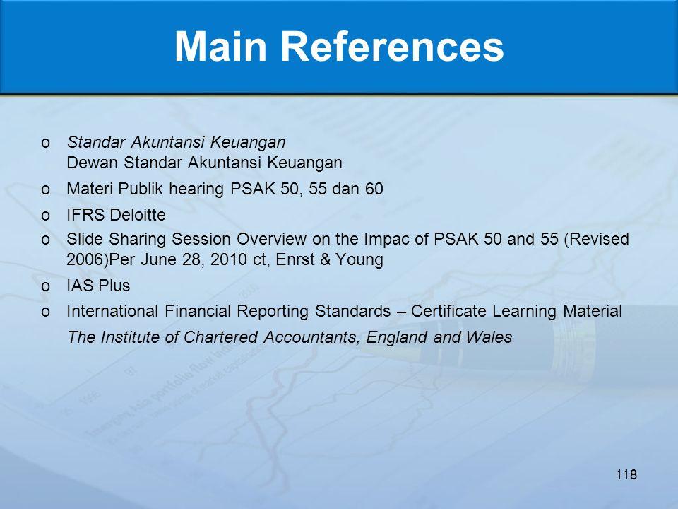 Main References Standar Akuntansi Keuangan Dewan Standar Akuntansi Keuangan. Materi Publik hearing PSAK 50, 55 dan 60.