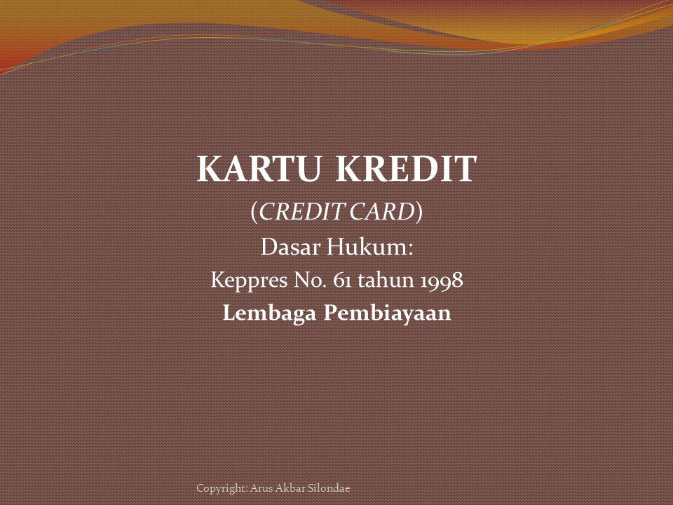 KARTU KREDIT (CREDIT CARD) Dasar Hukum: Keppres No. 61 tahun 1998