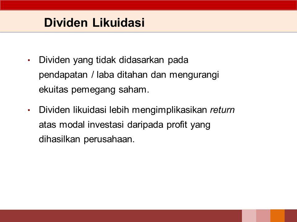 Dividen Likuidasi Dividen yang tidak didasarkan pada pendapatan / laba ditahan dan mengurangi ekuitas pemegang saham.