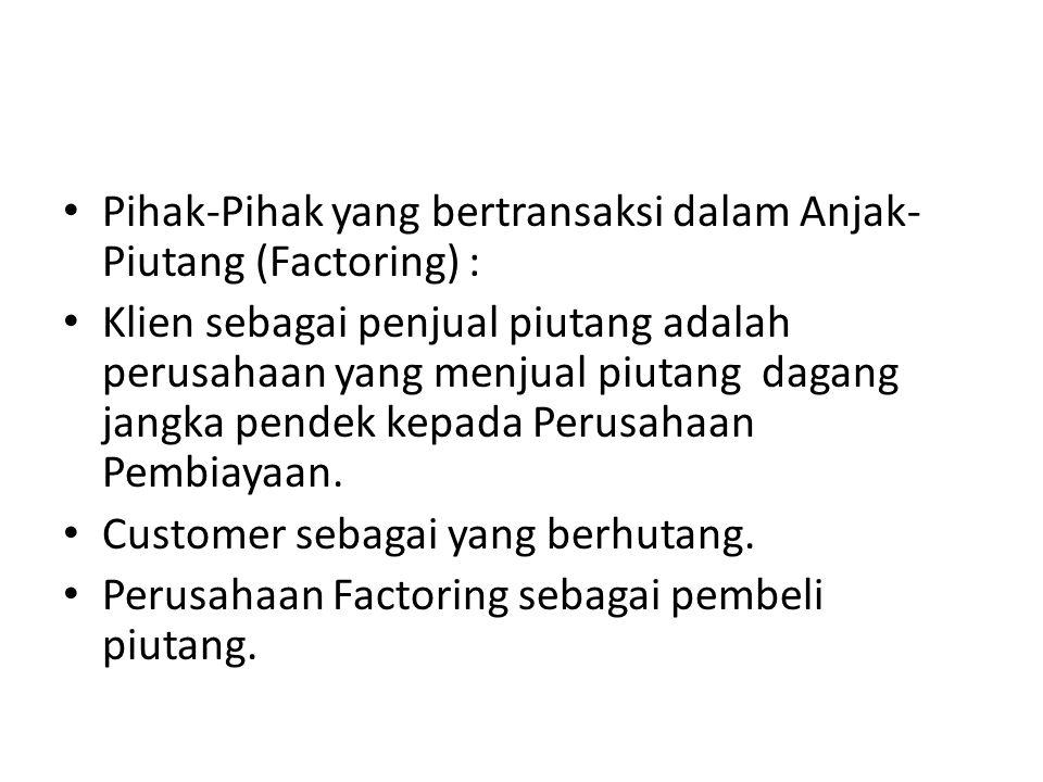 Pihak-Pihak yang bertransaksi dalam Anjak- Piutang (Factoring) :