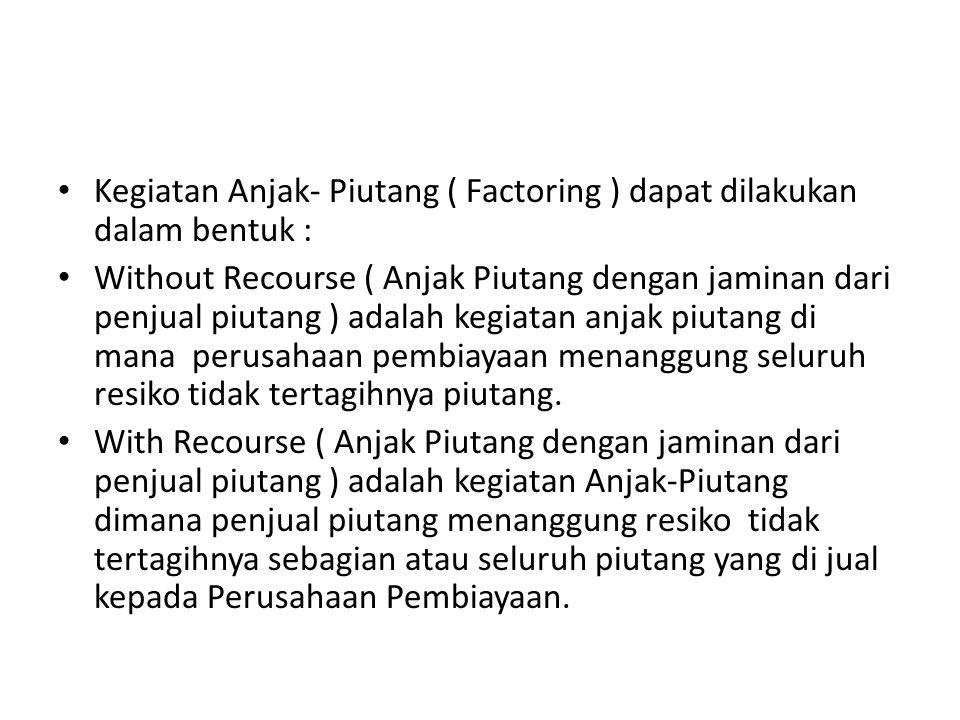 Kegiatan Anjak- Piutang ( Factoring ) dapat dilakukan dalam bentuk :